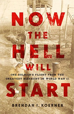 Image for Now the Hell Will Start: One Soldier's Flight from the Greatest Manhunt of World WarII