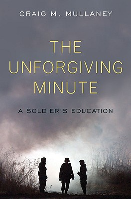 The Unforgiving Minute: A Soldier's Education, Mullaney, Craig M.