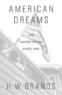 American Dreams: The United States Since 1945, Brands, H. W.
