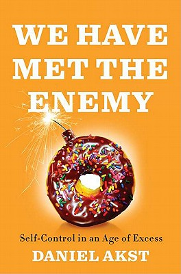 Image for We Have Met the Enemy: Self-Control in an Age of Excess