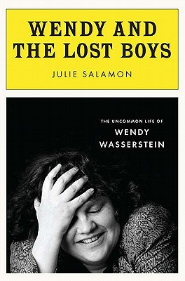 Wendy and the Lost Boys: The Uncommon Life of Wendy Wasserstein, Salamon, Julie
