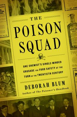 Image for Poison Squad: One Chemist's Single-Minded Crusade for Food Safety at the Turn of the Twentieth Century