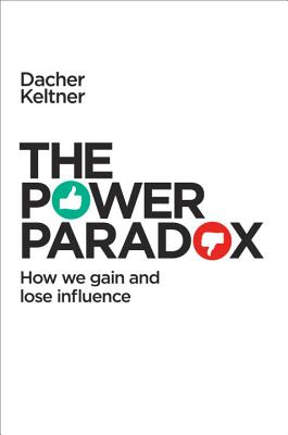 Image for The Power Paradox: How We Gain and Lose Influence