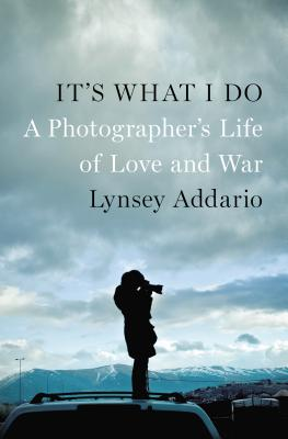 Image for It's What I Do: A Photographer's Life of Love and War