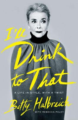 Image for I'll Drink to That: A Life in Style, With a Twist