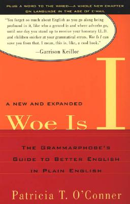 Woe Is I: The Grammarphobe's Guide to Better English in Plain English, Second Edition, O'Conner, Patricia T.