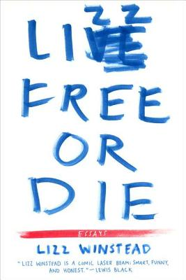 Image for Lizz Free or Die: Essays