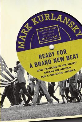 Ready For a Brand New Beat: How 'Dancing in the Street' Became the Anthem for a Changing America, Kurlansky, Mark