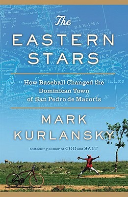 The Eastern Stars: How Baseball Changed the Dominican Town of San Pedro de Macoris, Kurlansky, Mark