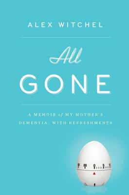 Image for ALL GONE A MEMOIR OF MY MOTHER'S DEMENTIA, WITH REFRESHMENTS