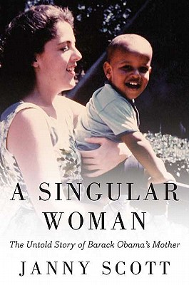 Image for A Singular Woman: The Untold Story of Barack Obama's Mother