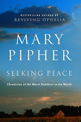 "Seeking Peace: Chronicles of the Worst Buddhist in the World, ""Pipher, Mary"""