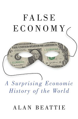 Image for False Economy: A Surprising Economic History of the World