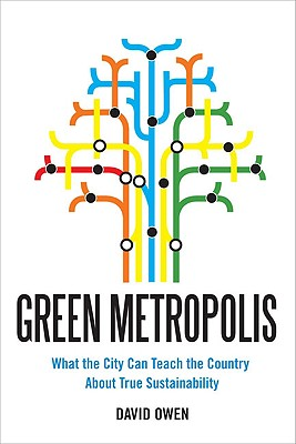 Green Metropolis: Why Living Smaller, Living Closer, and Driving Less are the Keys to Sustainability, Owen, David