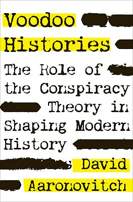 Voodoo Histories: The Role of the Conspiracy Theory in Shaping Modern History, Aaronovitch, David