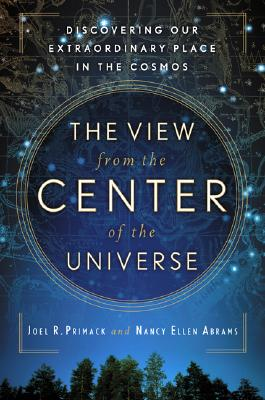 Image for The View from the Center of the Universe: Discovering Our Extraordinary Place in the Cosmos