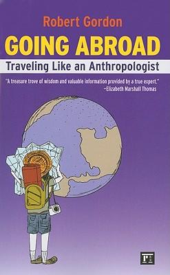 Going Abroad: Traveling Like an Anthropologist, Robert Gordon