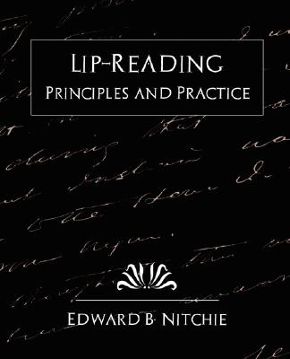 Lip-Reading Principles and Practice (New Edition), Edward B. Nitchie, B. Nitchie; Edward B. Nitchie