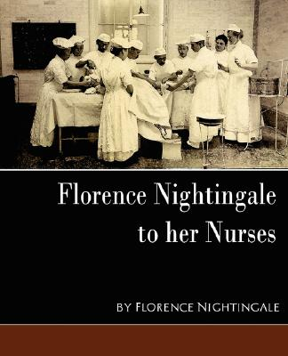 Florence Nightingale - To Her Nurses (New Edition), Florence Nightingale, Nightingale; Nightingale, Florence; Florence Nightingale