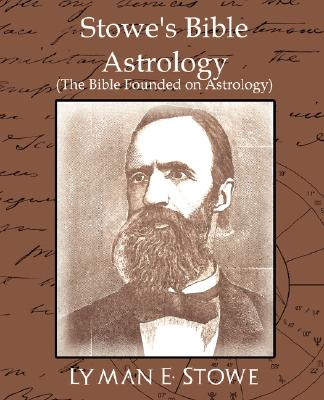Image for Stowe's Bible Astrology (the Bible Founded on Astrology)