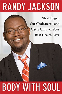 Body with Soul: Slash Sugar, Cut Cholesterol, and Get a Jump on Your Best Health Ever, Randy Jackson