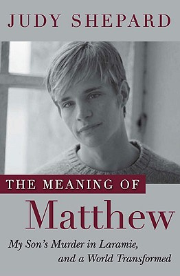 Image for The Meaning of Matthew: My Son's Murder in Laramie, and a World Transformed