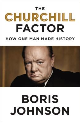 The Churchill Factor: How One Man Made History, Boris Johnson