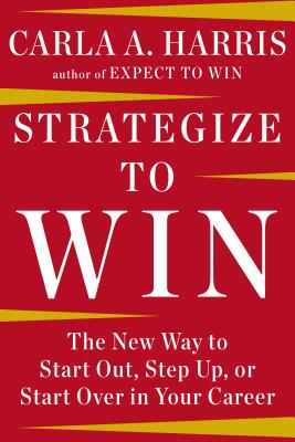 Image for Strategize to Win: The New Way to Start Out, Step Up, or Start Over in Your Career