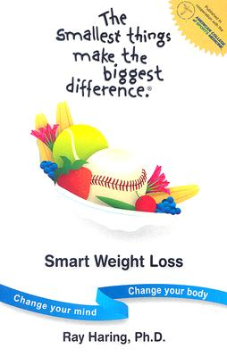 The Smallest Things Make the Biggest Difference : Smart Weight Loss, Haring, Ray