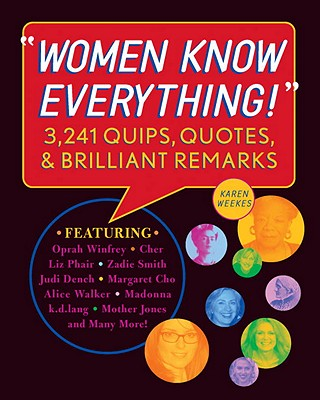 Women Know Everything!: 3,241 Quips, Quotes, & Brilliant Remarks, Weekes, Karen