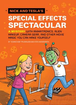 Image for Nick and Tesla's Special Effects Spectacular: A Mystery with Animatronics, Alien Makeup, Camera Gear, and Other Movie Magic You Can Make Yourself!