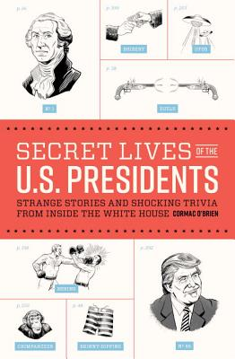 Image for Secret Lives of the U.S. Presidents: Strange Stories and Shocking Trivia from Inside the White House