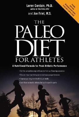 The Paleo Diet for Athletes: A Nutritional Formula for Peak Athletic Performance, Cordain, Loren; Friel, Joe