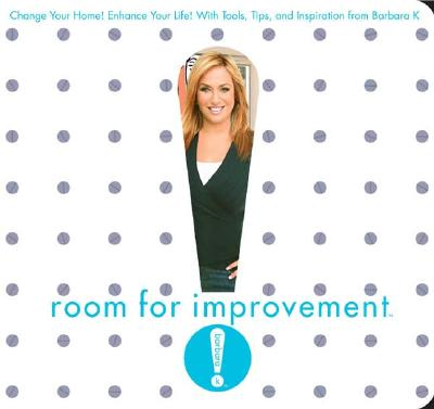 Image for Room for Improvement: Change Your Home! Enhance Your Life! With Tools, Tips, and Inspiration from Barbara K!