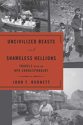 Image for Uncivilized Beasts and Shameless Hellions : Travels with an NPR Correspondent