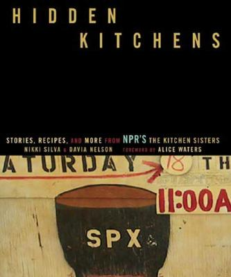 Hidden Kitchens: Stories, Recipes, and More from NPR's The Kitchen Sisters, Nikki Silva; Davia Nelson