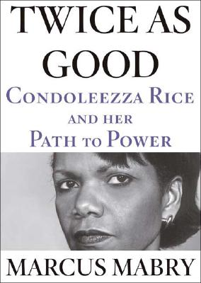 Image for TWICE AS GOOD CONDOLEEZZA RICE AND HER PATH TO POWER