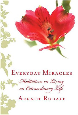 Image for Everyday Miracles: Meditations on Living an Extraordinary Life