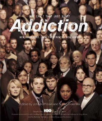 ADDICTION: WHY CAN'T THEY JUST STOP? NEW KNOWLEDGE, NEW TREATMENT, NEW HOPE BASED ON THE HBO DOCUMENTARY SERIES, HOFFMAN & FROEMKE