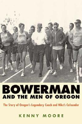 Image for Bowerman and the Men of Oregon: The Story of Oregon's Legendary Coach and Nike's Cofounder