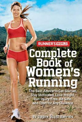 RUNNER'S WORLD COMPLETE BOOK OF WOMEN'S RUNNING BEST ADVICE TO GET STARTED, STAY MOTIVATED, LOSE WEIGHT, RUN INJURY-FREE, BARRIOS, DAGNY SCOTT