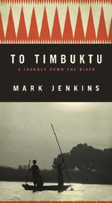 Image for To Timbuktu: A Journey Down the Niger
