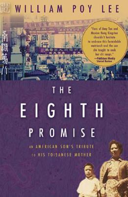 The Eighth Promise: An American Son's Tribute to His Toisanese Mother, William Poy Lee