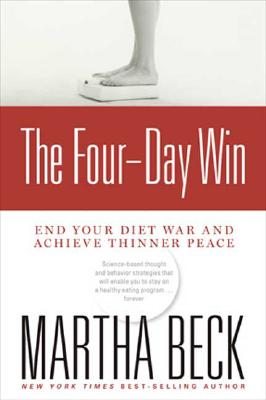 The Four-Day Win: End Your Diet War and Achieve Thinner Peace, Beck, Martha