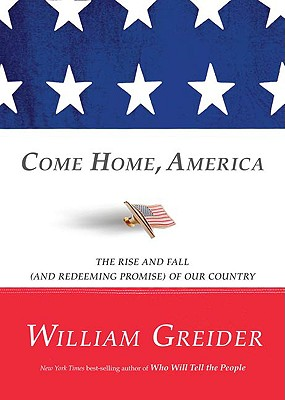 Come Home, America: The Rise and Fall (And Redeeming Promise) of Our Country, Greider, William