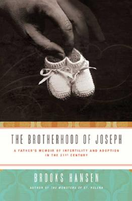 The Brotherhood of Joseph: A Father's Memoir of Infertility and Adoption in the 21st Century, Hansen, Brooks