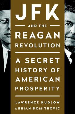 JFK And The Reagan Revolution: A Secret History Of