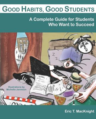 Image for Good Habits, Good Students: A Complete Guide for Students Who Want to Succeed