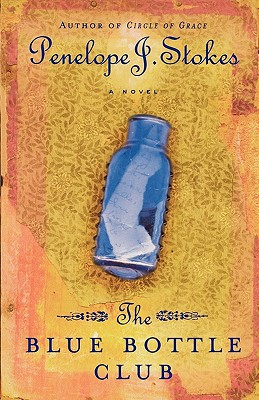 The Blue Bottle Club: Newly Repackaged Edition, Penelope J. Stokes