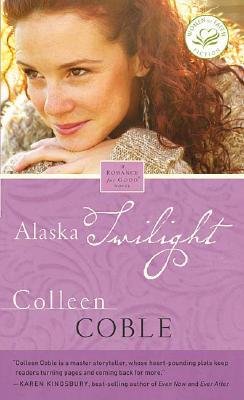 Alaska Twilight (Women of Faith Fiction), Colleen Coble